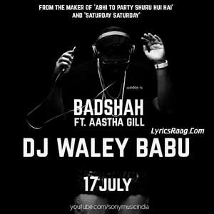 Dj Waley Babu Lyrics Badshah Ft Aastha Gill