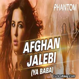 Afghan Jalebi (Ya Baba) Lyrics – Asrar From Phantom Movie