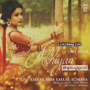 Akhiyan Unplugged Lyrics Neha Kakkar & Tony Kakkar Ft Bohemia
