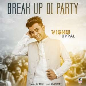 Break Up Di Party Lyrics – Vishu Uppal