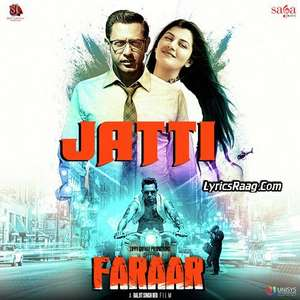 Jatti Lyrics From Faraar – Gippy Grewal & Sunidhi Chauhan