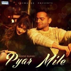 Pyar Mile Lyrics – Ginni Pannu Ft Desiroutz