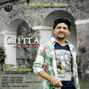 Chitta Lyrics Gurmaan Bhullar