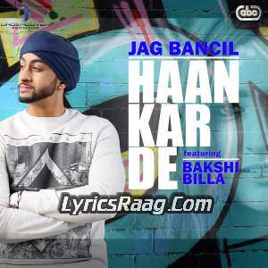 Haan Kar De Lyrics Bakshi Billa Feat Jag Bancil