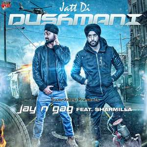 Jatt Di Dushmani Lyrics Sharmila Ft Jay N Gag