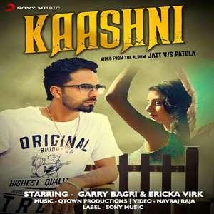 Kashni Lyrics Garry Bagri Songs Album : Jatt v/s Patola