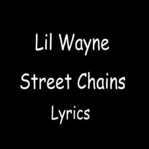Street Chains Lyrics Lil Wayne 2015 Songs