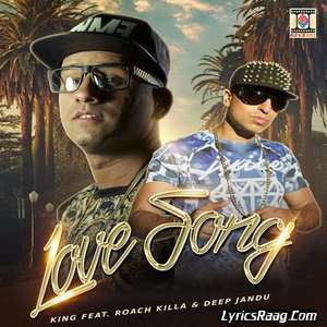 Love Song Lyrics King Feat. Roach Killa & Deep Jandu