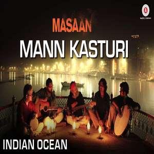 Mann Kasturi Lyrics Masaan by Amit Kilam, Rahul Ram & Himanshu Joshi Indian Ocean
