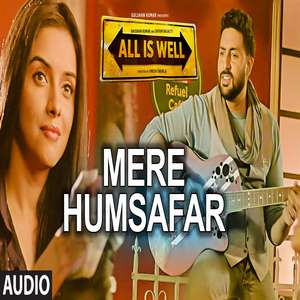 Mere Humsafar Lyrics From All is Well by Mithoon & Tulsi Kumar