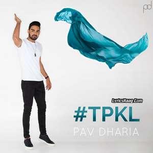 TPKL Lyrics – Pav Dharia (Tu Pyar Kar Le) 2015 Songs