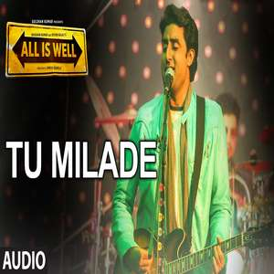 Tu Milade Lyrics Ankit Tiwari Song From All is Well