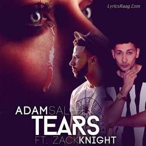 Tears Lyrics – Adam Saleh Ft Zack Knight New Single