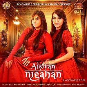Aisiyan Nigahan Lyrics Sufi Sparrows Songs From Friday Music Premiere