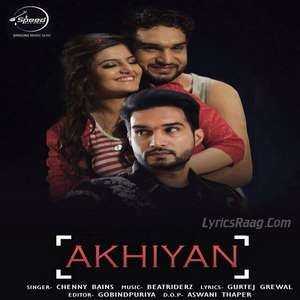 Akhiyan Lyrics – Chenny Bains Ft BeatRiderz