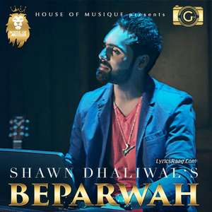 Beparwah Lyrics – Shawn Dhaliwal Ft TNP