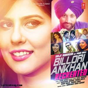 Billori Ankhan Recreated Lyrics Surjit Bindrakhia & Padam Bhola