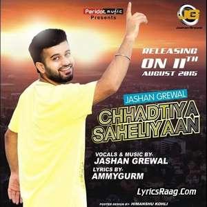 Chhadtiyan Saheliyaan Lyrics – Jashan Grewal
