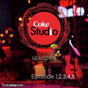 Coke Studio Season 8 All Songs Lyrics – Episode 01,02,03,04,05.