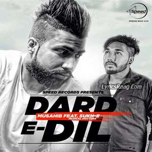 Dard-E-Dil Lyrics – Musahib Feat Sukh E Muzical Doctorz