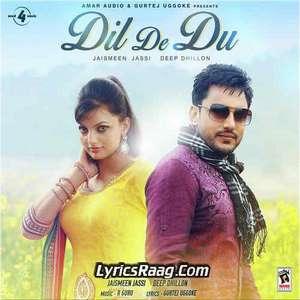 Dil De Du Lyrics – Deep Dhillon & Jasmeen Jassi