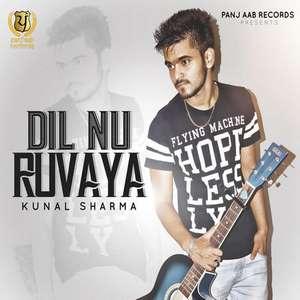 Dil Nu Ruvaya Lyrics – Kunal Sharma