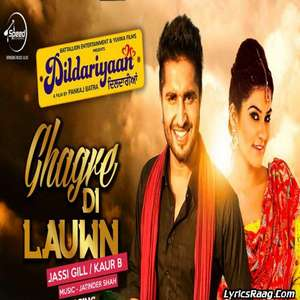 Ghagre Di Lauwn Lyrics – Jassi Gill & Kaur B|Dildariyaan Movie