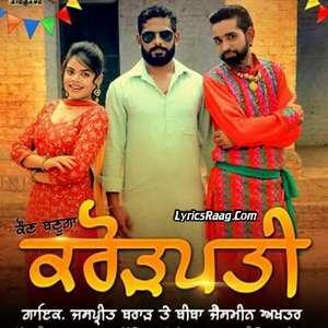 Kaun Banuga Crorepati Lyrics – Jaspreet Brar & Jasmeen Akhtar