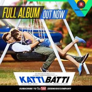 Katti Batti (2015) Movie All Songs Lyrics & Video Songs – Imran Khan