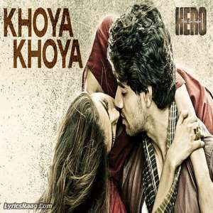 Khoya Khoya Lyrics From Hero Movie – Mohit Chauhan & Priya Panchal