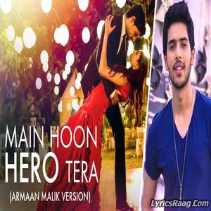Main Hoon Hero Tera (Armaan Malik Version) Lyrics – Hero Movie