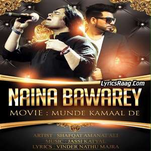 Naina Bawarey Lyrics – Shafqat Amanat Ali From Munde Kamaal De