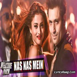 Nas Nas Mein Lyrics – Welcome Back by Meet Bros Anjjan Ft Shabab Sabri & Rani Hazarika
