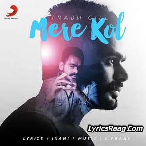 Mere Kol Lyrics – Prabh Gill Feat B Praak