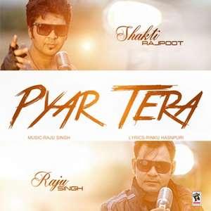 Pyar Tera Lyrics – Shakti Rajpoot & Raju Singh