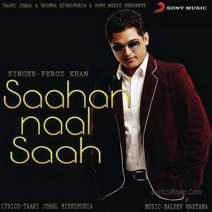 Saahan Naal Saahan Lyrics – Feroz Khan New Single 2015