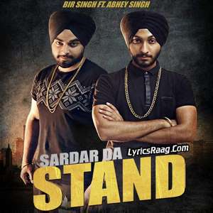 Sardar Da Stand Lyrics – BIR Singh Ft Abhey Singh