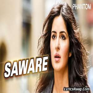 Saware Lyrics – Arijit Singh From Phantom