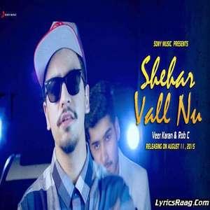 Shehar Vall Nu Lyrics – Veer Karan & Rob C