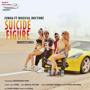 Suicide Figure Lyrics – J Swag Ft Sukh E Muzical Doctorz New Single
