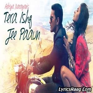 Tera Ishq Jee Paaun Lyrics – Aditya Narayan