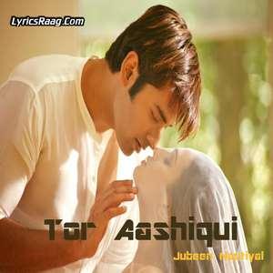 Tor Aashiqui Lyrics – Jubeen Nautiyal From Aashiqui Movie
