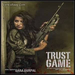 Trust Game Lyrics – Sara Gurpal Deubt Single 2015