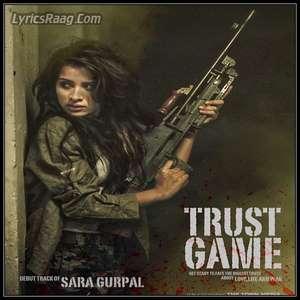 Trust Game Lyrics – Sara Gurpal Deubt Single 2015