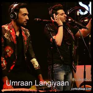 Umraan Langiyaan Lyrics – Ali Sethi & Nabeel Shaukat   Coke Studio S08 E03
