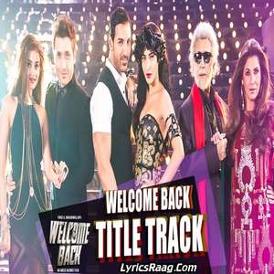 Welcome Back Title Track Lyrics – Mika Singh Ft Milind Gaba (MG) From Welcome Back Movie