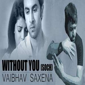 Without You (Soch) Lyrics Vaibhav Saxena Ft. Hardy Sandhu