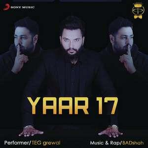Yaar 17 Lyrics – TEG Grewal Ft Badshah 320 KBPS Mp3 Songs
