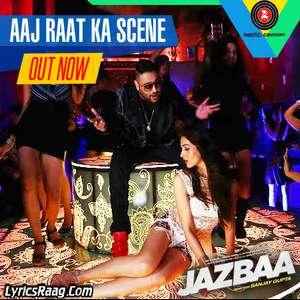 Aaj Raat Ka Scene Lyrics – Badshah & Shraddha Pandit From Jazbaa