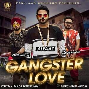 Gangster Love Lyrics Alfaaz Ft Preet Hundal & Kamal Khaira Mp3 Songs